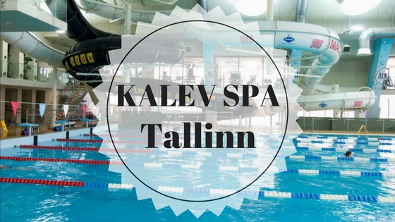 Kalev Spa – One Of The Most Popular Spa Hotels In Tallinn, Estonia | Live Now – Dream Later Travel Blog
