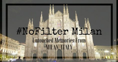 Unfiltered Memories From Milan, Italy | Live Now – Dream Later Travel Blog
