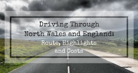 Driving Through North Wales And England: Route, Highlights And Costs