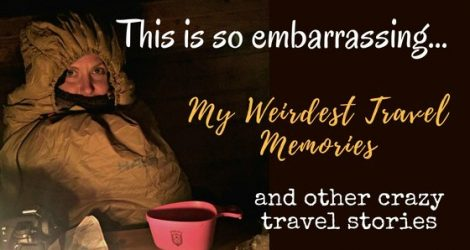 The Weirdest Travel Memories And Most Embarrassing Incidents | Live Now – Dream Later Travel Blog